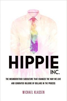 """Hippie, Inc.:The Misunderstood Subculture that Changed the Way We Live and Generated Billions of Dollars in the Process"