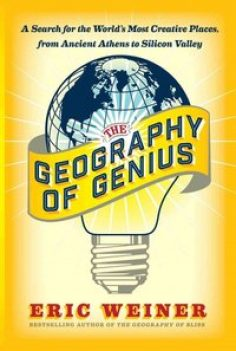 The Geography Of Genius A Search For The World's Most Creative Places From Ancient Athens To Silicon Valley