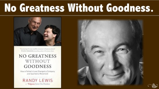 No Greatness Without Goodness: How a Father's Love Changed a Company and Sparked a Movement.
