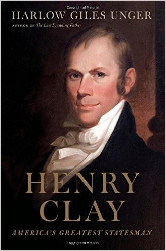 Henry Clay: America's Greatest Statesman: Harlow Giles Unger: